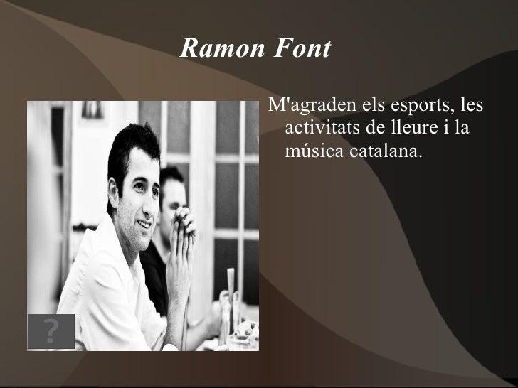 Ramon Font     Magraden els esports, les      activitats de lleure i la      música catalana.