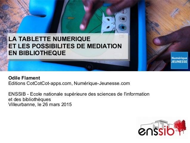 LA TABLETTE NUMERIQUE ET LES POSSIBILITES DE MEDIATION EN BIBLIOTHEQUE Odile Flament Editions CotCotCot-apps.com, Numériqu...