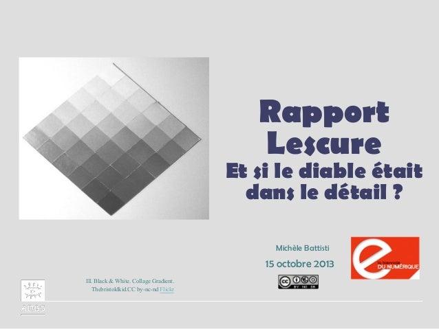 Rapport Lescure  Et si le diable était dans le détail ? Michèle Battisti  15 octobre 2013 Ill. Black & White. Collage Grad...
