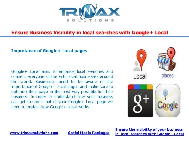 www.trimaxsolutions.com Social Media PackagesEnsure the visibility of your businessin local searches with Google+ LocalEns...