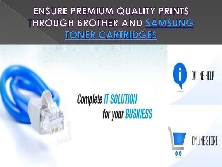 Ensure Premium Quality Prints through     Brother and Samsung Toner CartridgesUsing genuine ink toner and cartridge can en...
