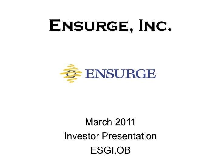 Ensurge, Inc.     March 2011 Investor Presentation       ESGI.OB