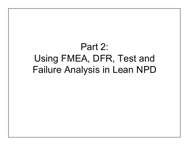 Part 2:Using FMEA, DFR, Test andFailure Analysis in Lean NPD