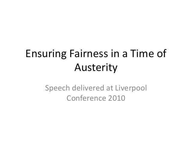 Ensuring Fairness in a Time of Austerity Speech delivered at Liverpool Conference 2010