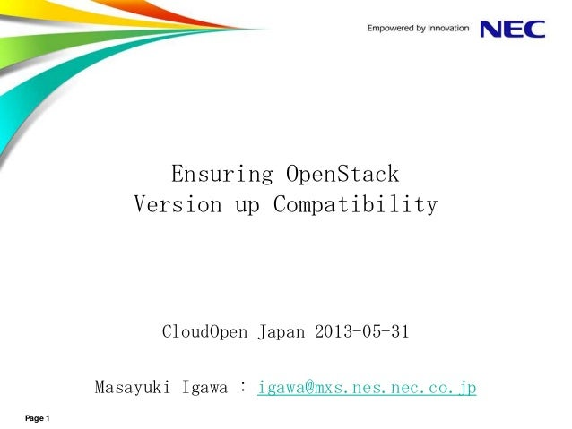 Page 1 Ensuring OpenStack Version up Compatibility CloudOpen Japan 2013-05-31 Masayuki Igawa : igawa@mxs.nes.nec.co.jp