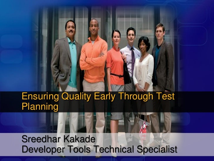 Ensuring Quality Early Through TestPlanningSreedhar KakadeDeveloper Tools Technical Specialist