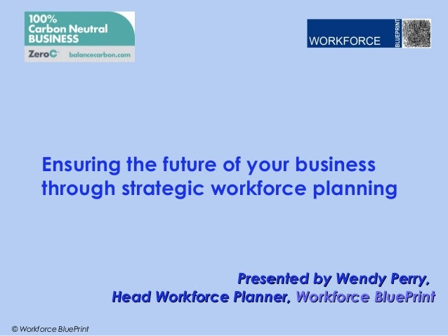 Ensuring the future of your business        through strategic workforce planning                                       Pre...