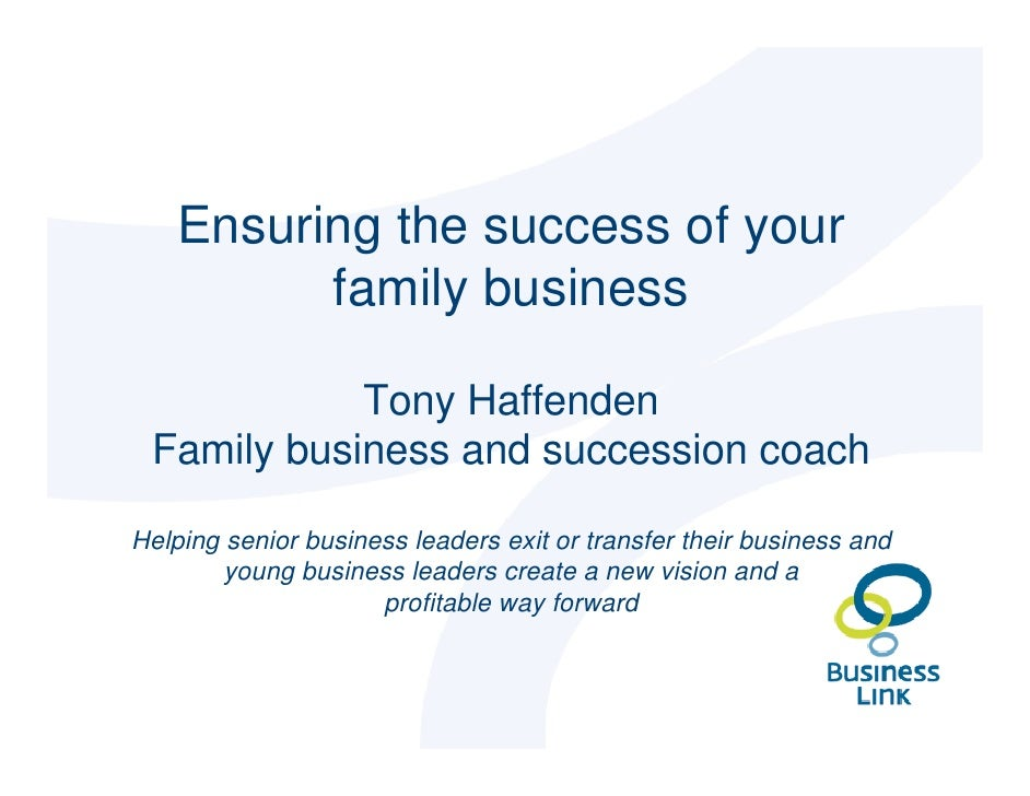 Ensuring the success of your           family business              Tony Haffenden  Family business and succession coach  ...