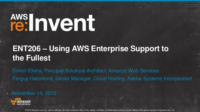 ENT206 – Using AWS Enterprise Support to the Fullest Simon Elisha, Principal Solutions Architect, Amazon Web Services Ferg...