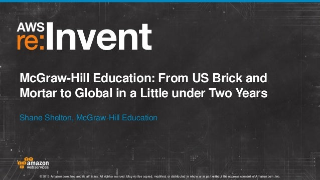 McGraw-Hill Education: From US Brick and Mortar to Global in a Little under Two Years Shane Shelton, McGraw-Hill Education...