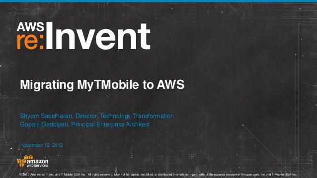 Migrating MyTMobile to AWS Shyam Sasidharan, Director, Technology Transformation Gopala Gaddipati, Principal Enterprise Ar...