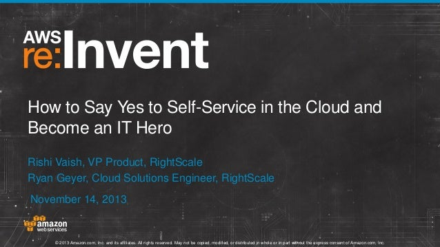 How to Say Yes to Self-Service in the Cloud and Become an IT Hero (ENT217)   AWS re:Invent 2013