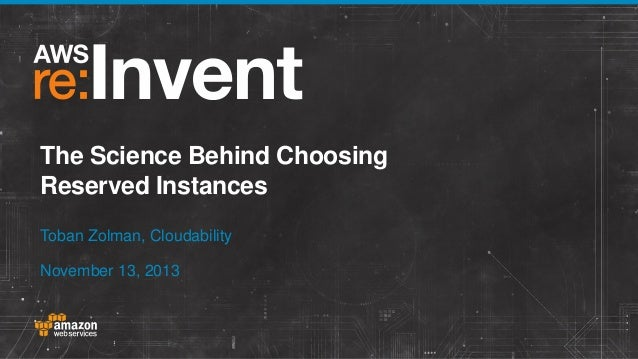 The Science Behind Choosing Reserved Instances Toban Zolman, Cloudability November 13, 2013