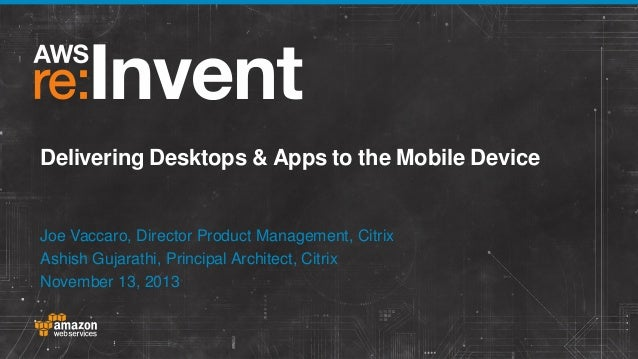 Delivering Desktops & Apps to the Mobile Device  Joe Vaccaro, Director Product Management, Citrix Ashish Gujarathi, Princi...