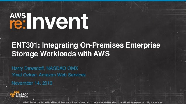 Integrating On-premises Enterprise Storage Workloads with AWS (ENT301)   AWS re:Invent 2013