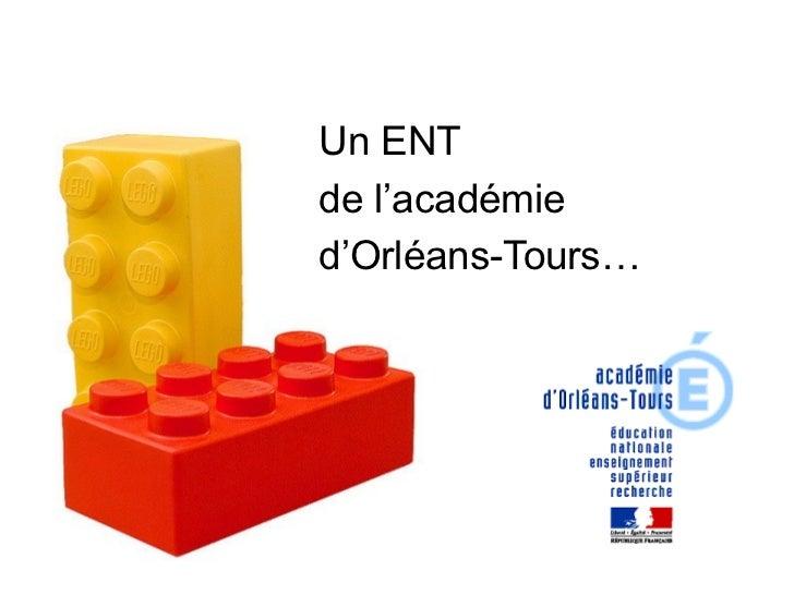 <ul><li>Un ENT </li></ul><ul><li>de l'académie </li></ul><ul><li>d'Orléans-Tours… </li></ul>
