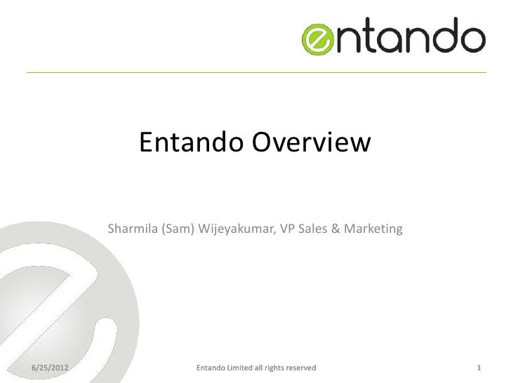 Entando Overview            Sharmila (Sam) Wijeyakumar, VP Sales & Marketing6/25/2012                 Entando Limited all ...