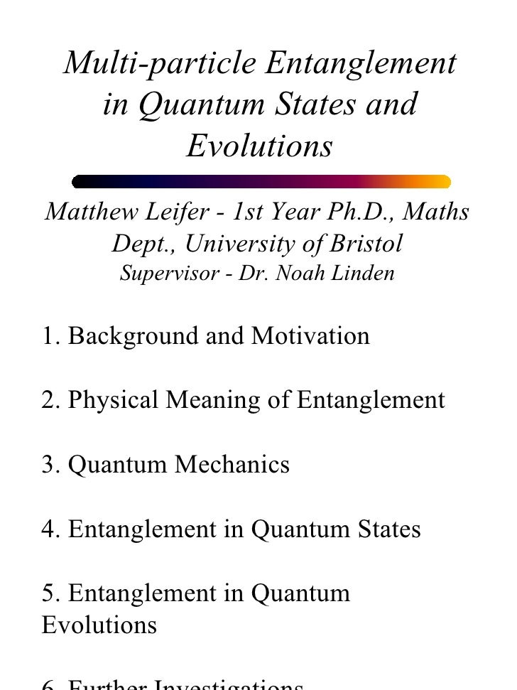 Multi-particle Entanglement in Quantum States and Evolutions Matthew Leifer - 1st Year Ph.D., Maths Dept., University of B...