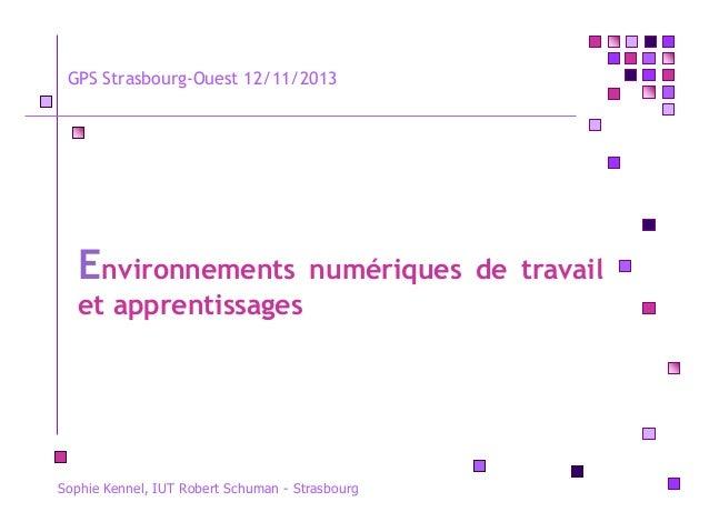 GPS Strasbourg-Ouest 12/11/2013  Environnements  numériques de travail  et apprentissages  Sophie Kennel, IUT Robert Schum...