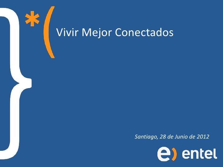 Vivir Mejor Conectados              Santiago, 28 de Junio de 2012