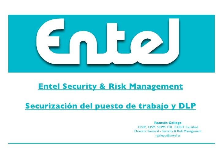 Entel Security & Risk Management  Securización del puesto de trabajo y DLP                                       Ramsés Ga...