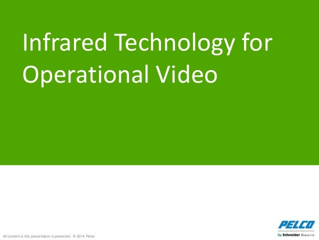 All content is this presentation is protected - © 2014 Pelco Infrared Technology for Operational Video
