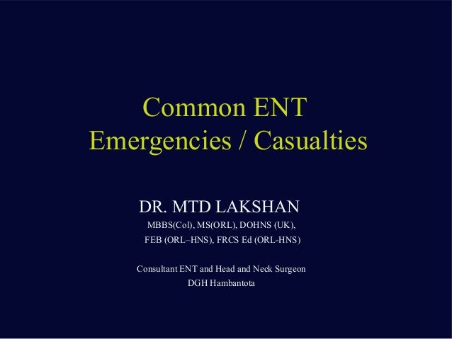 DR. MTD LAKSHANMBBS(Col), MS(ORL), DOHNS (UK),FEB (ORL–HNS), FRCS Ed (ORL-HNS)Consultant ENT and Head and Neck SurgeonDGH ...