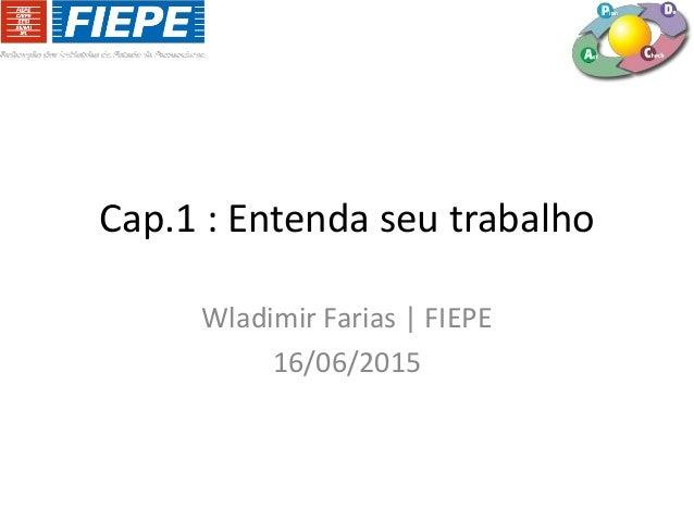 Cap.1 : Entenda seu trabalho Wladimir Farias | FIEPE 16/06/2015