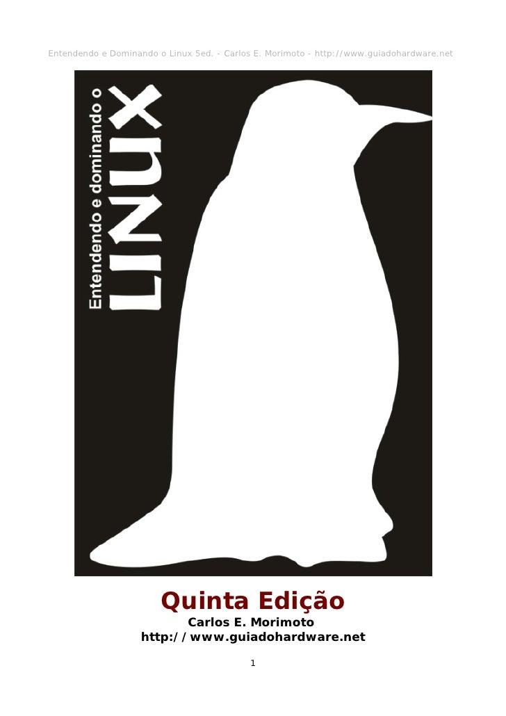 Entendendo e Dominando o Linux 5ed. - Carlos E. Morimoto - http://www.guiadohardware.net                        Quinta Edi...