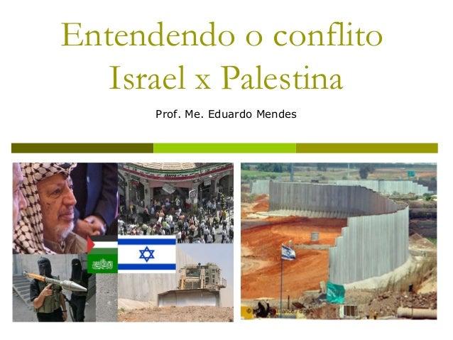 Entendendo o conflito   Israel x Palestina      Prof. Me. Eduardo Mendes