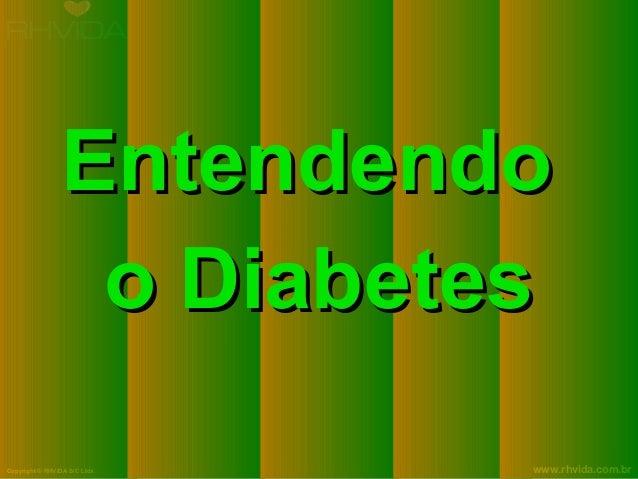 Entendendo o Diabetes Copyright © RHVIDA S/C Ltda.  www.rhvida.com.br