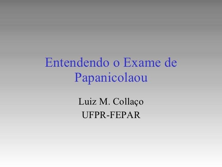 Entendendo o Exame de Papanicolaou Luiz M. Collaço UFPR-FEPAR