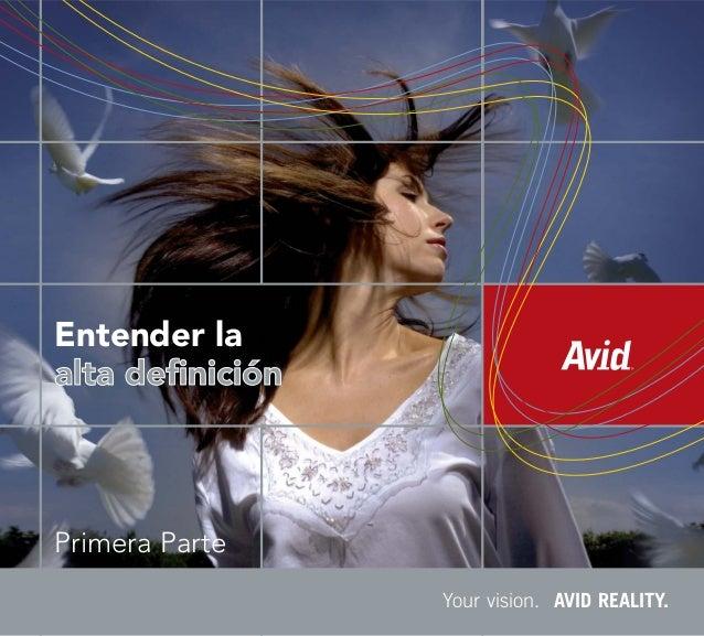 Primera Parte Your vision. AVID REALITY. Entender la alta definicialta definición