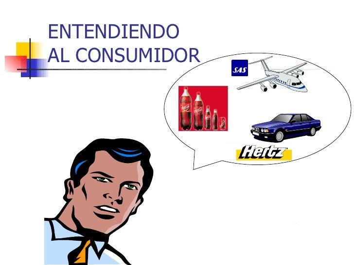 Entendiendo al Consumidor