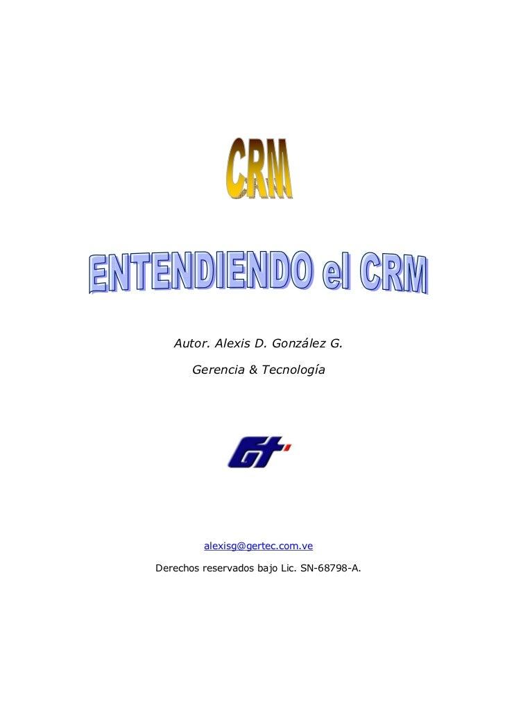 Autor. Alexis D. González G.       Gerencia & Tecnología         alexisg@gertec.com.veDerechos reservados bajo Lic. SN-687...