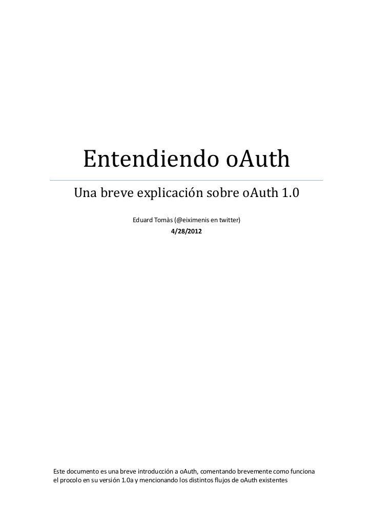 Entendiendo oAuth      Una breve explicación sobre oAuth 1.0                         Eduard Tomàs (@eiximenis en twitter) ...