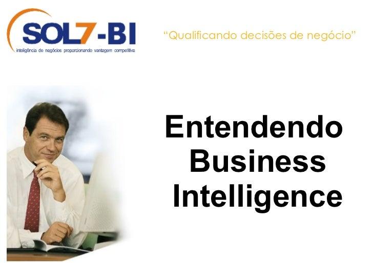 """Entendendo Business Intelligence """" Qualificando decisões de negócio"""""""