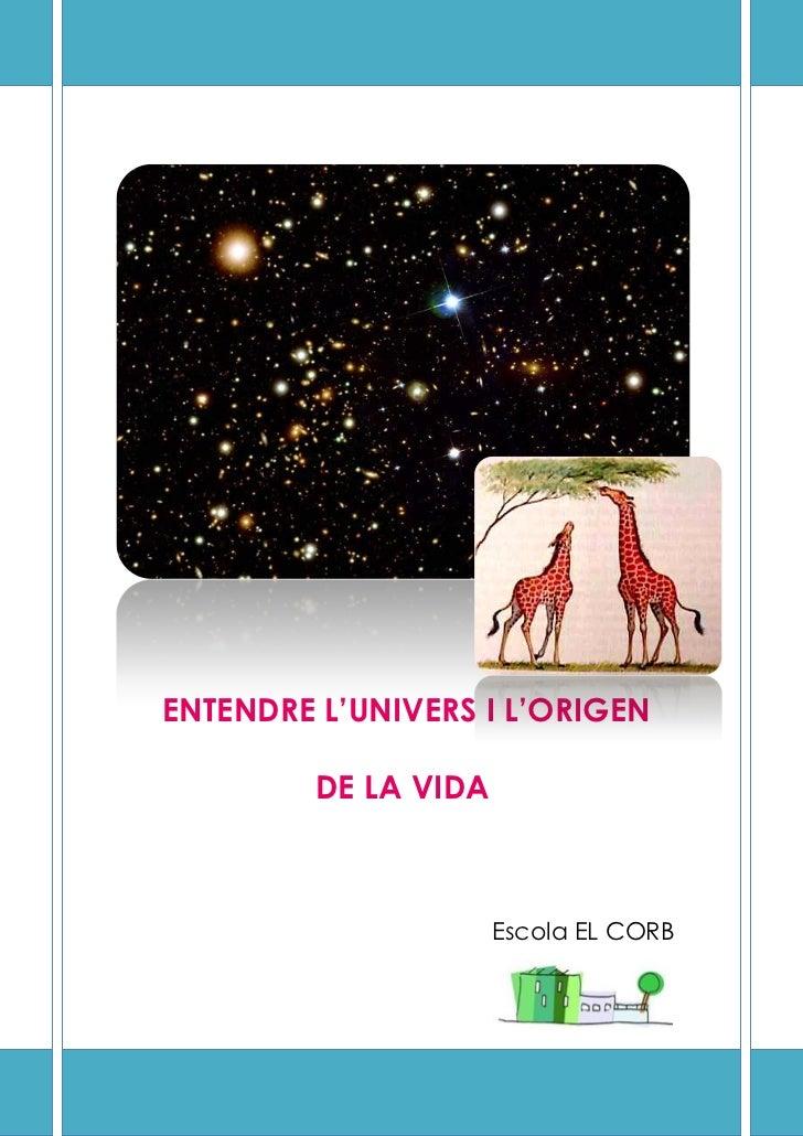 ENTENDRE L'UNIVERS I L'ORIGEN         DE LA VIDA                      Escola EL CORB