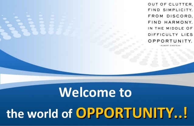 Welcome to the world of OPPORTUNITY..!OPPORTUNITY..!
