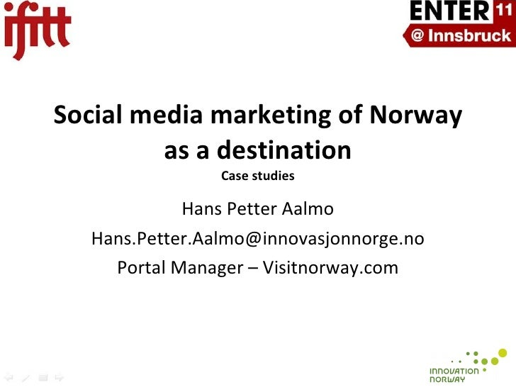 Social media marketing of Norway. Enter Conference Innsbruck 2011 Hans Petter Aalmo