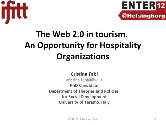 The Web 2.0 in tourism. An Opportunity for Hospitality Organizations Cristina Fabi cristina.fabi@live.it PhD Candidate Dep...