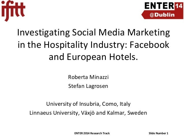 Investigating Social Media Marketing in the Hospitality Industry: Facebook and European Hotels. Roberta Minazzi Stefan Lag...
