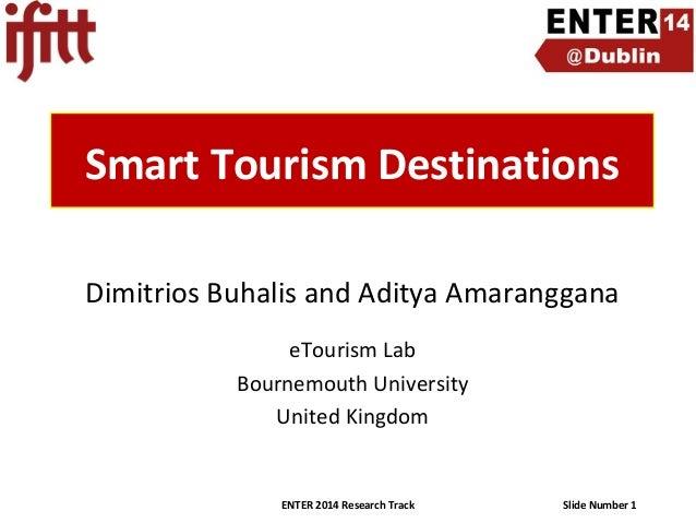 Smart Tourism Destinations Dimitrios Buhalis and Aditya Amaranggana eTourism Lab Bournemouth University United Kingdom  EN...