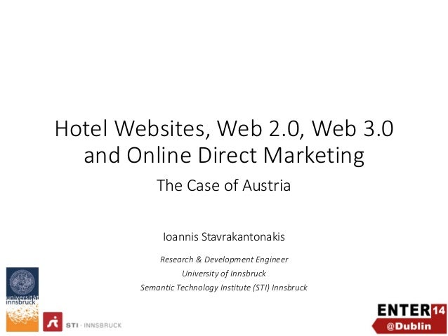 Hotel Websites, Web 2.0, Web 3.0 and Online Direct Marketing The Case of Austria Ioannis Stavrakantonakis Research & Devel...