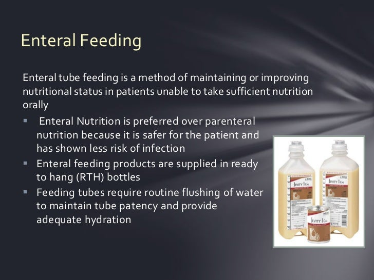 Enteral FeedingEnteral tube feeding is a method of maintaining or improvingnutritional status in patients unable to take s...