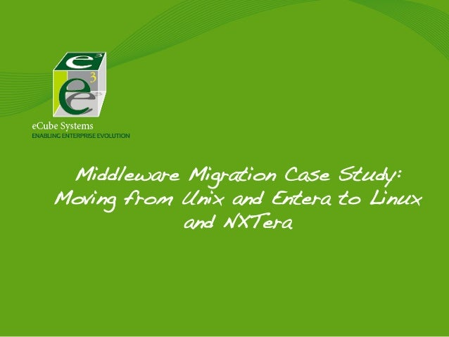 Middleware Migration Case Study: Moving from Unix and Entera to Linux and NXTera!
