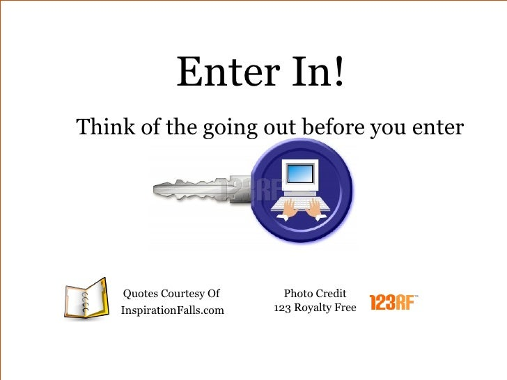 Enter In! Think of the going out before you enter         Quotes Courtesy Of       Photo Credit     InspirationFalls.com  ...