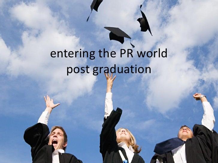 entering the PR world    post graduation