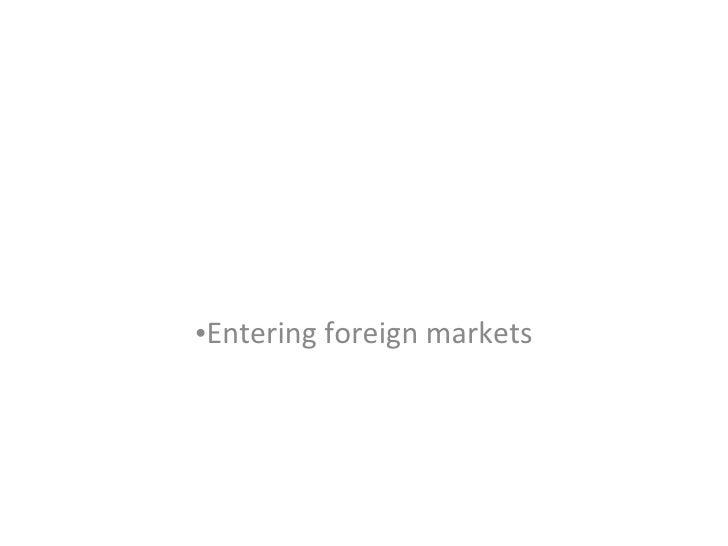<ul><li>Entering foreign markets </li></ul>