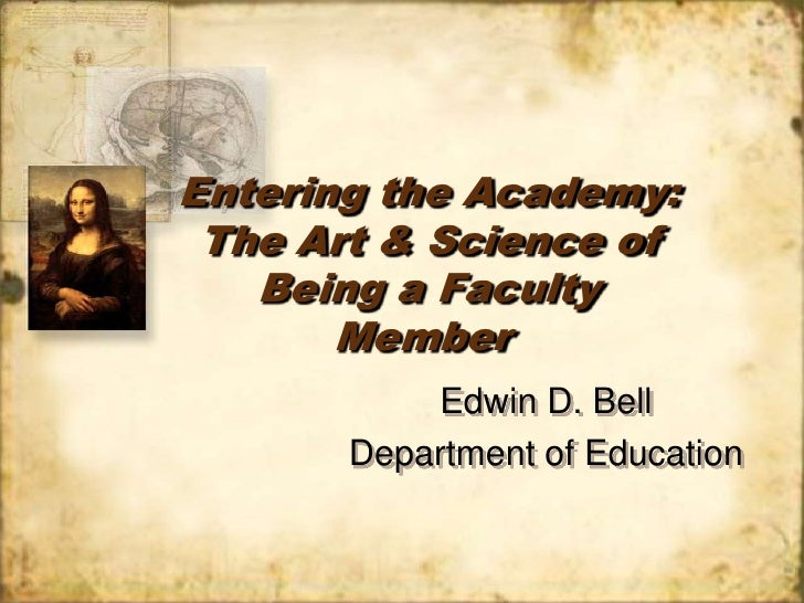 Entering the Academy: The Art & Science of Being a Faculty Member    Edwin D. Bell Department of Educational Leadership, C...